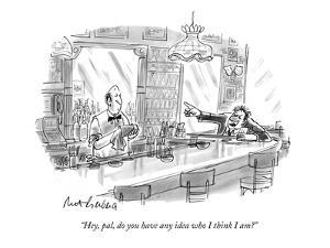 """Hey, pal, do you have any idea who I think I am?"" - New Yorker Cartoon by Mort Gerberg"
