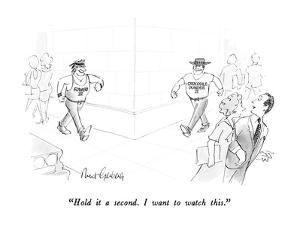 """HOld it a second.  I want to watch this."" - New Yorker Cartoon by Mort Gerberg"