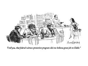 """I tell you, that federal witness-protection program did one helluva great?"" - New Yorker Cartoon by Mort Gerberg"