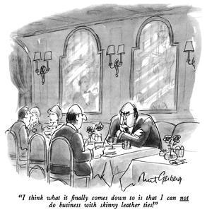 """I think what it finally comes down to is that I can not do business with …"" - New Yorker Cartoon by Mort Gerberg"