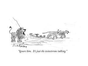 """""""Ignore him.  It's just the testosterone talking."""" - Cartoon by Mort Gerberg"""