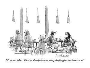 """It's no use, Marc.  There've already been too many decaf cappuccinos betw?"" - New Yorker Cartoon by Mort Gerberg"