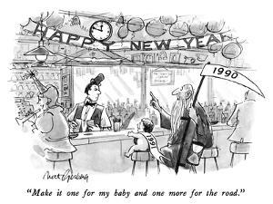 """Make it one for my baby and one more for the road."" - New Yorker Cartoon by Mort Gerberg"