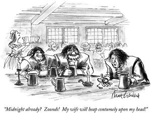 """Midnight already?  Zounds!  My wife will heap contumely upon my head!"" - New Yorker Cartoon by Mort Gerberg"