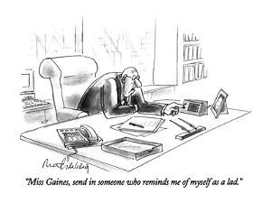 """""""Miss Gaines, send in someone who reminds me of myself as a lad."""" - New Yorker Cartoon by Mort Gerberg"""