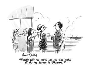 """""""Natalie tells me you're the one who makes all the fog happen in 'Phantom.' """" - New Yorker Cartoon by Mort Gerberg"""