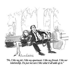 """No, I like my job.  I like my apartment.  I like my friends.  I like our ?"" - New Yorker Cartoon by Mort Gerberg"