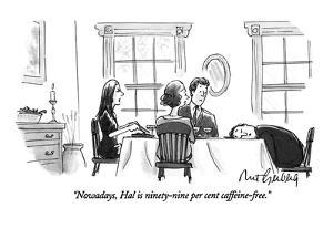 """Nowadays, Hal is ninety-nine per cent caffeine-free."" - New Yorker Cartoon by Mort Gerberg"