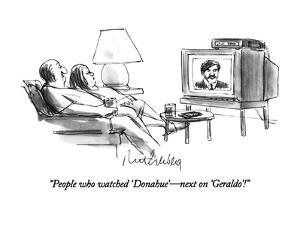 """People who watched 'Donahue'?next on 'Geraldo'!"" - New Yorker Cartoon by Mort Gerberg"