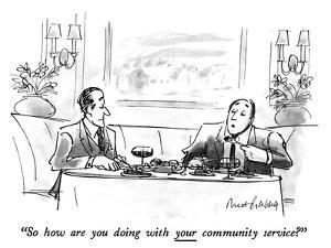 """So how are you doing with your community service?"" - New Yorker Cartoon by Mort Gerberg"