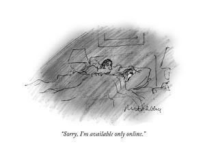 """""""Sorry, I'm available only online."""" - Cartoon by Mort Gerberg"""