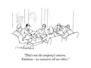 """""""That's not the company's concern, Edelman - we outsource all our ethics."""" - Cartoon by Mort Gerberg"""