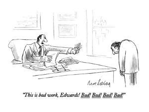 """This is bad work, Edwards! Bad! Bad! Bad! Bad!"" - New Yorker Cartoon by Mort Gerberg"