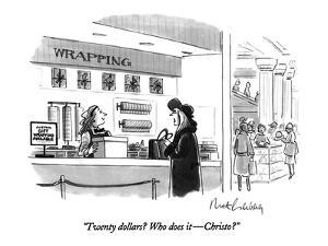 """Twenty dollars? Who does it?Christo?"" - New Yorker Cartoon by Mort Gerberg"