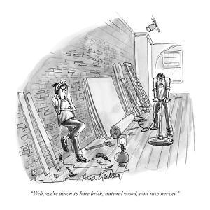 """""""Well, we're down to bare brick, natural wood, and raw nerves."""" - New Yorker Cartoon by Mort Gerberg"""