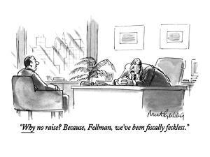 """Why no raise?  Because, Fellman, we've been fiscally feckless."" - New Yorker Cartoon by Mort Gerberg"