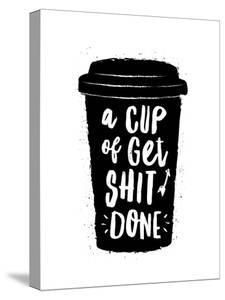 A Cup of Get Shit Done by Motivated Type