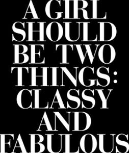 A Girl Should Be Two Things Classy and Fabulous by Motivated Type