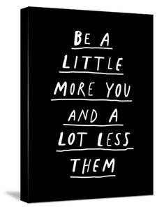 Be a Little More You and a Lot Less Them by Motivated Type