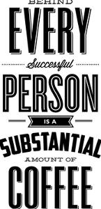 Behind Every Successful Person is a Substantial Amount of Coffee by Motivated Type