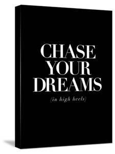Chase Your Dreams in High Heels by Motivated Type