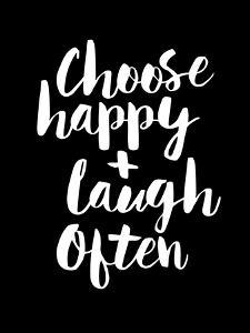 Choose Happy and Laugh Often by Motivated Type
