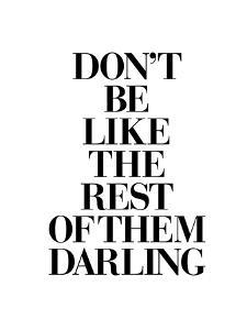 Don't Be Like the Rest of the Darling by Motivated Type