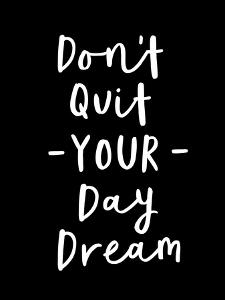 Don't Quit Your Daydream by Motivated Type