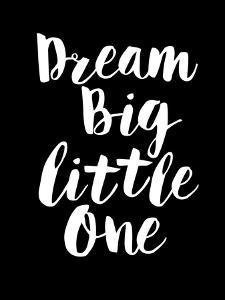 Dream Big Little One by Motivated Type