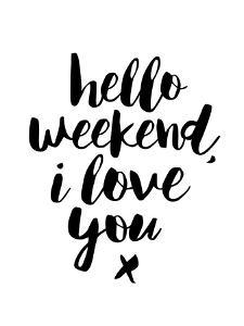 Hello Weekend I Love You by Motivated Type