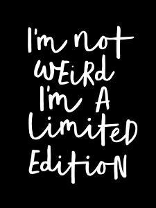 I'm Not Weird I'm a Limited Edition by Motivated Type