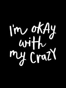 I'm Okay with My Crazy by Motivated Type