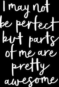 I May Not Be Perfect But Parts of Me Are Pretty Awesome by Motivated Type