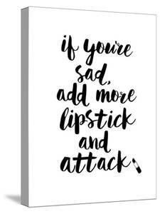 If You Are Sad Add More Lipstick and Attack by Motivated Type