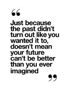 Just Because the Past Didn't Turn Out Like You Wanted.. by Motivated Type