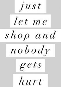 Just Let Me Shop and Nobody Gets Hurt by Motivated Type