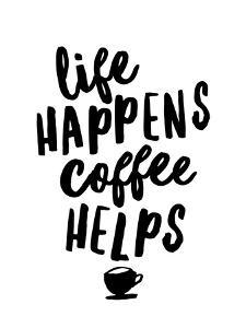 Life Happens Coffee Helps by Motivated Type