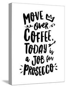 Move Over Coffee Today is a Job For Prosecco by Motivated Type