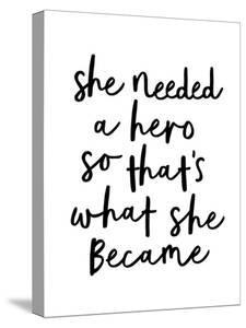 She Needed a Hero So That's What She Became by Motivated Type