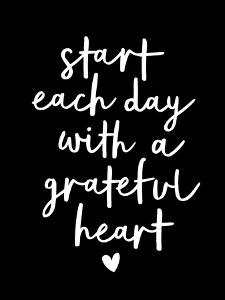 Start Each Day With a Grateful Heart by Motivated Type