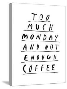 Too Much Monday and Not Enough Coffee by Motivated Type