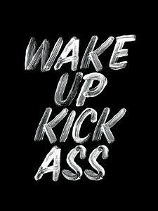Wake Up Kick Ass by Motivated Type