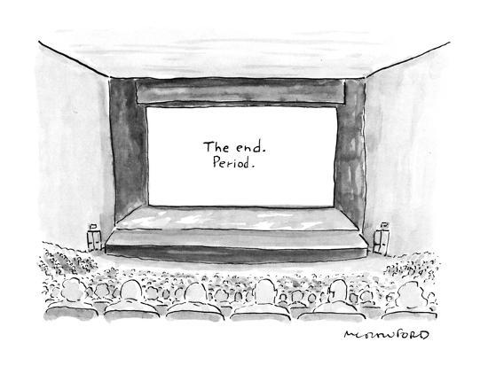 """Move screen says """"The end. Period."""" - New Yorker Cartoon-Michael Crawford-Premium Giclee Print"""