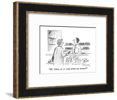 """Mr. Colton, do we stand behind our products?"" - New Yorker Cartoon-Mike Twohy-Framed Premium Giclee Print"