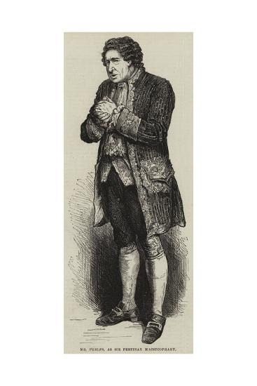 Mr Phelps, as Sir Pertinax Macsycophant--Giclee Print
