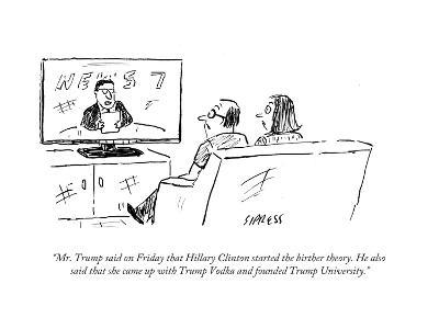 """Mr. Trump said on Friday that Hillary Clinton started the birther theory.?"" - Cartoon-David Sipress-Premium Giclee Print"