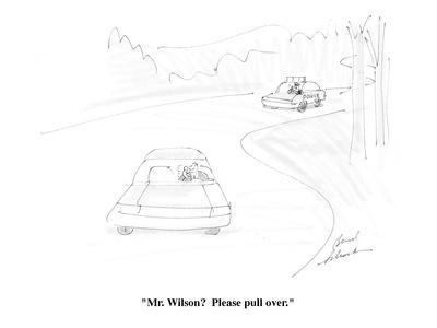 """Mr. Wilson?  Please pull over."" - Cartoon-Bernard Schoenbaum-Premium Giclee Print"