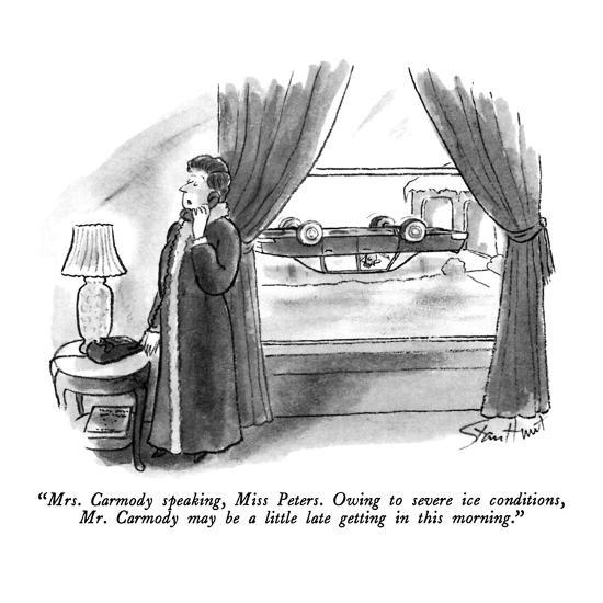"""""""Mrs. Carmody speaking, Miss Peters.  Owing to severe ice conditions, Mr. ?"""" - New Yorker Cartoon-Stan Hunt-Premium Giclee Print"""