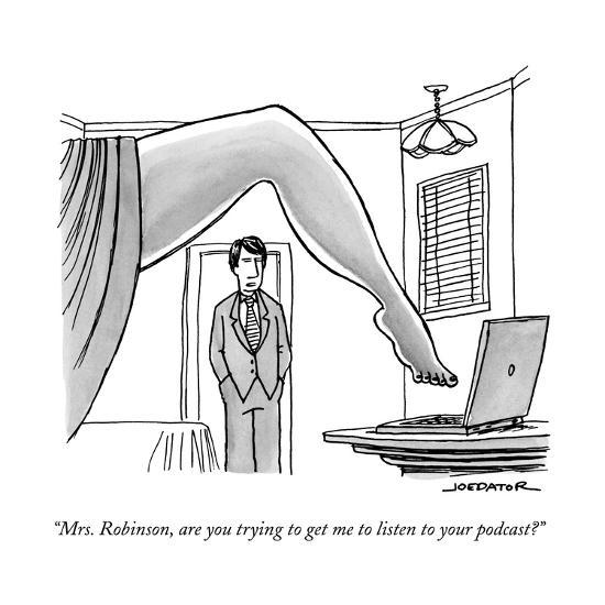 """""""Mrs. Robinson, are you trying to get me to listen to your podcast?"""" - New Yorker Cartoon--Premium Giclee Print"""