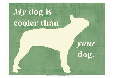 My Dog is Cooler Than Your Dog-Vision Studio-Art Print